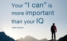 """Your """"I can"""" is more important than your IQ. -The Monk Who Sold His Ferrari"""