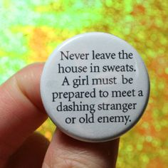 """Amen! ... """"Never leave the house in sweats. A girl must be prepared to meet a dashing stranger or an old enemy."""" :)"""