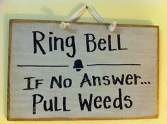 Ring Bell if no answer PULL WEEDS sign for garden