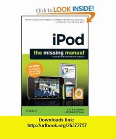 iPod The Missing Manual (9781449390471) J D Biersdorfer J.D., David Pogue , ISBN-10: 1449390471  , ISBN-13: 978-1449390471 ,  , tutorials , pdf , ebook , torrent , downloads , rapidshare , filesonic , hotfile , megaupload , fileserve
