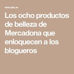 Los ocho productos de belleza de Mercadona que enloquecen a los blogueros 837ac0afa099