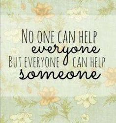 Everyone can help someone.