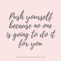 Push yourself because no one is going to do it for you Inspirational Quote about Strength