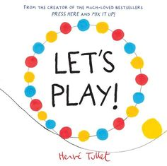 Let's Play! : From the creator of the much-loved bestsellers Press Here and Mix It Up! - Herve Tullet