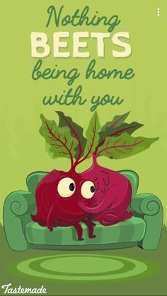 Nothing Beets Being Home With You