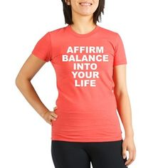 "Women's dark color pomegranate fitted t-shirt with Affirm Balance Into Your Life theme. Affirmations are positive words of power that help to direct the subtle ""unseen"" forces that govern existence that one can form in their own words that is repeated.  Available in galaxy blue, pomegranate; small, medium, large, x-large for only $27.99. Go to the link to purchase the product and to see other options – http://www.cafepress.com/stabiyl"