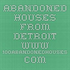 Abandoned houses from Detroit - www.100abandonedhouses.com