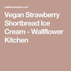 Vegan Strawberry Shortbread Ice Cream - Wallflower Kitchen
