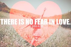 18 There is no fear in love, but perfect love casts out fear. For fear has to do with punishment, and whoever fears has not been perfected in love. 1 john 4:18 | Tumblr
