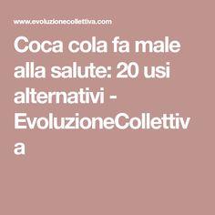 Coca cola fa male alla salute: 20 usi alternativi - EvoluzioneCollettiva