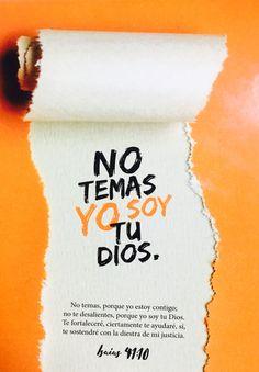 Yo soy tu Dios que te esfuerzo, quien te sostiene con su mano derecha y te dice: No temas, yo te ayudo