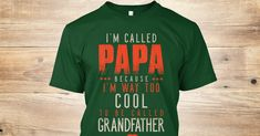 Discover Cool Papa! T-Shirt from Papa Tees, a custom product made just for you by Teespring. With world-class production and customer support, your satisfaction is guaranteed. - I'm Called Papa Because I'm Way Too Cool To Be...