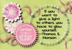 If you want to give a light to others, you have to glow yourself. - Thomas S Monson
