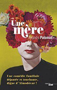 Critiques, citations, extraits de Une mère de Alejandro Palomas. Et c'est quelqu'un en particulier qui te grignote les cheveux pour arr...