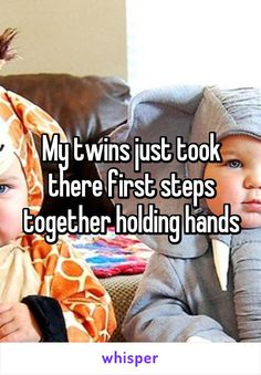My twins just took there first steps together holding hands