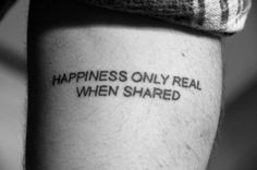 """HAPPINESS ONLY REAL WHEN SHARED""  Like that it's in all caps. It's so clean, but usually people get script."