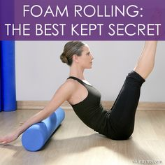 Foam Rolling- The Best Kept Secret for fitness enthusiasts of all levels!  #foamrolling #fitness