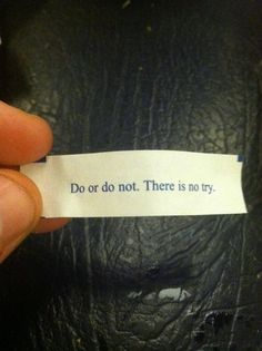 Do or Do Not fortune cookie! #yoda