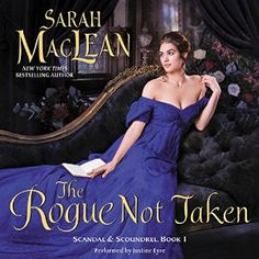 Narrated by Justine Eyre  Although I enjoyed reading The Rogue Not Taken, the first book in Sarah MacLean's new Scandals and Scoundrels series, the audio wasn't an automatic review choice as I haven't been impressed by Justine Eyre's narration in the past. The last time I heard her in a British-se