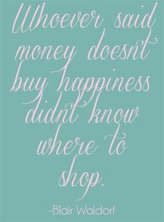 Blair Waldorf knows what's up Girly Quotes, Love Me Quotes, Cute Quotes, Quotes To Live By, Blair Quotes, Blair Waldorf Quotes, Money Doesnt Buy Happiness, Classy And Fab, Gossip Girl Quotes