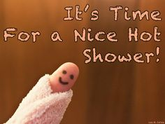 It's Time for a Nice Hot Shower!