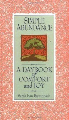 Simple Abundance: A Daybook of Comfort and Joy by Sarah Ban Breathnach, http://www.amazon.com/dp/B001XHYPB4/ref=cm_sw_r_pi_dp_p03Rtb1B3PE8Y