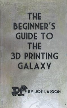 The Beginner's Guide to the Printing Galaxy Printing 101 Book 3d Printing Website, 3d Printing News, 3d Printing Technology, Cheap 3d Printer, 3d Printing Materials, 3d Printer Parts, Ebooks, Don't Panic, Printers