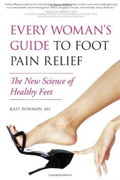 Every Woman's Guide to Foot Pain Relief: The New Science of Healthy Feet by Katy Bowman,http://www.amazon.com/dp/1936661071/ref=cm_sw_r_pi_dp_xLVysb1FEYTS0MCF