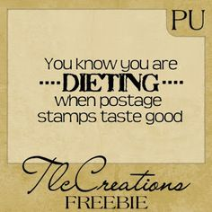 FREE WORD ART - YOU KNOW YOU ARE DIETING WHEN POSTAGE STAMPS TASTE GOOD.