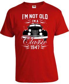 70th Birthday Shirt Bday Gift ideas Custom Birthday Year Personalized TShirt B Day I'm Not Old I'm A Classic 1947 Birthday Mens Tee DAT-870