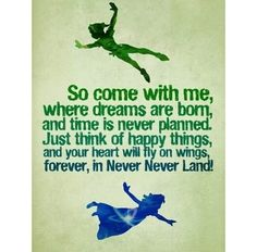 """NOT A Disney Quote - Peter Pan. To clarify for you pinners, this is a quote from the song ""Neverland"" by Comden and Green written for the musical version of Peter Pan starring Mary Martin in the I got to sing this song :) Loved it! Happy Thoughts Quotes, Life Quotes Love, Great Quotes, Quotes To Live By, Me Quotes, Inspirational Quotes, Cheeky Quotes, Motivational Quotes, Book Qoutes"