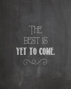 The best is yet to come free printable from www.craftychelsea.com