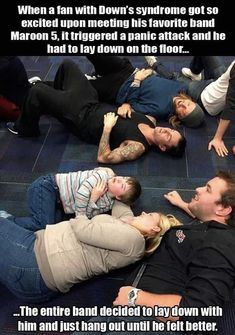 When a fan with Down syndrome got so excited upon meeting Adam Levine and Maroon it triggered a panic attack and he had to lay on the floor.The entire band decided to lay down with him and just hang out until he felt better. Funny People Pictures, Random Pictures, Funny Pics, Dog Pictures, Human Kindness, Touching Stories, Love Text, Faith In Humanity Restored, Cute Stories