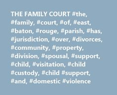 THE FAMILY COURT #the, #family, #court, #of, #east, #baton, #rouge, #parish, #has, #jurisdiction, #over, #divorces, #community, #property, #division, #spousal, #support, #child, #visitation, #child #custody, #child #support, #and, #domestic #violence http://georgia.nef2.com/the-family-court-the-family-court-of-east-baton-rouge-parish-has-jurisdiction-over-divorces-community-property-division-spousal-support-child-visitation-child-c/  # Self-Help Resources It is always best to have an…