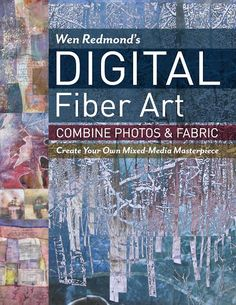 Wen Redmond's Digital Fiber Art: Combine Photos & Fabric - Create Your Own Mixed-Media Masterpiece. Wen Redmond. CT Publishing (2017).  Compose, create, and print innovative art quilts starting from your own digital photographs!  With a sense of adventure, even a beginner can apply these mixed-media techniques to create new and innovative works of art.