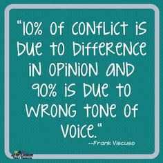 -10% of conflict is due to difference in opinion and 90% is due to wrong tone of voice