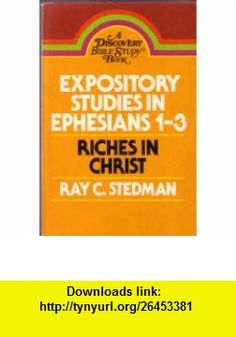 Expository Studies in Ephesians 1-3 Riches in Christ (9780876808504) Ray C. Stedman , ISBN-10: 087680850X  , ISBN-13: 978-0876808504 ,  , tutorials , pdf , ebook , torrent , downloads , rapidshare , filesonic , hotfile , megaupload , fileserve
