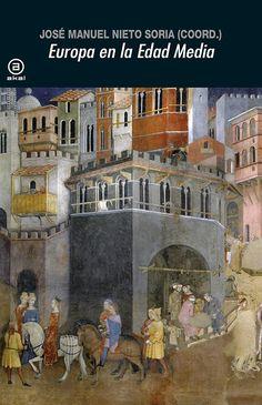 Europa en la Edad Media / José Manuel Nieto Soria (coord.) ; María del Pilar Rábade Obradó, Ana Arranz Guzmán y Jorge Díaz Ibáñez