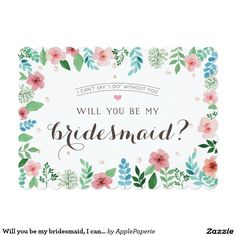 Will you be my bridesmaid, I can't say I do without you Card