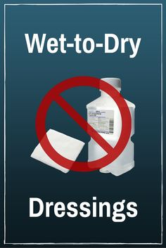 Wet-to-Dry Dressings: Just Say No.