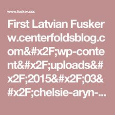 First Latvian Fusker w.centerfoldsblog.com/wp-content/uploads/2015/03/chelsie-aryn-in-sharp-shooter[1-16].jpg