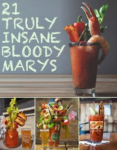 Bloody Marys you have to try to make. Just to see if it can really be done.
