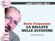 """Dario Vergassola stasera all'Anfiteatro dell'Anima con il suo """"La ballata delle acciughe"""" -Quotidiano online della provincia di Cuneo"""