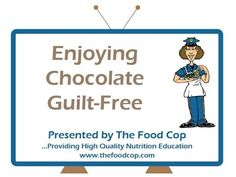 The Food Cop explains how you can enjoy chocolate without the guilt.