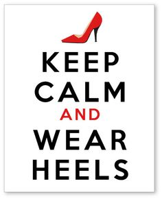Customized Keep Calm and Carry Wear Heels Illustrated by Picalabel, $16.50