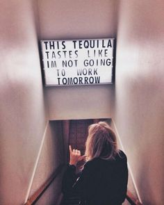 I love the light of this the words are funny, but this in a stairwell The Words, Quotes To Live By, Me Quotes, Funny Quotes, Work Quotes, Tequila Tasting, Going To Work, Just In Case, Decir No