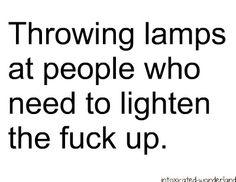 Lighten the fuck up :)