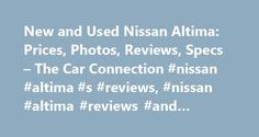 New and Used Nissan Altima: Prices, Photos, Reviews, Specs – The Car Connection #nissan #altima #s #reviews, #nissan #altima #reviews #and #ratings http://england.nef2.com/new-and-used-nissan-altima-prices-photos-reviews-specs-the-car-connection-nissan-altima-s-reviews-nissan-altima-reviews-and-ratings/  Nissan Altima The Nissan Altima is a four-door sedan—a mid-size family vehicle that sits in one of the most competitive new-car niches. Sold in base, S, SV, SL, and SR trim levels, the…