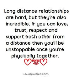 Love Quotes For Her: Long distance relationships are hard but theyre also incredible. If you can lo