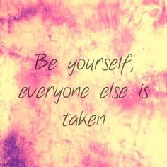 Be Yourself, Everyone Else Is Taken... Pictures, Photos, and Images for Facebook, Tumblr, Pinterest, and Twitter